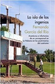 portada_la-isla-de-los-ingenios_fernando-garcia-del-rio_201501261047